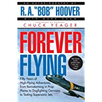 Forever Flying: Fifty Years of High-Flying Adventures, from Barnstorming in Prop Planes to Dogfighting Germans to Testing Supersonic Jets : An Autobiography