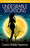 Undesirable Situations: An Angela Panther Mystery (The Angela Panther Mystery Series Book 5)
