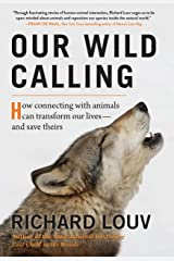 Our Wild Calling: How Connecting with Animals Can Transform Our Lives―and Save Theirs Hardcover