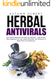 Herbal Antivirals: How Herbal Medicine Can Heal You Naturally – Little Known Ways Beginners Can Use Herbal Remedies and Herbalism to Build Their Own Apothecary
