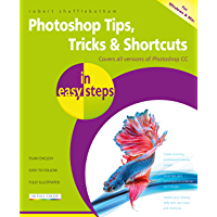 Photoshop Tips, Tricks & Shortcuts in easy steps: Covers all versions of Photoshop CC (for Windows and Mac)