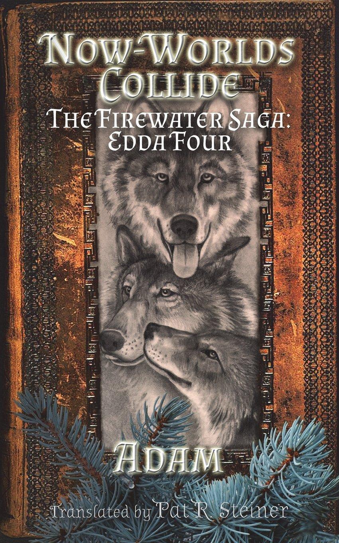 Download Now-Worlds Collide: The Firewater Saga: Edda Four (The Firewater Saga: Tales and Adventures of Gryphus Adamantinus Iskodewaaboo) (Volume 4) ebook