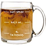 Don't Speak! Funny Coffee Mug - 13 oz Glass - Cool Novelty Birthday Gift for Men, Women, Husband or Wife - Christmas Present