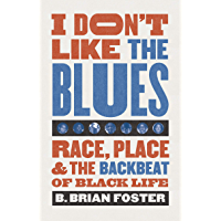 I Don't Like the Blues: Race, Place, and the Backbeat of Black Life book cover
