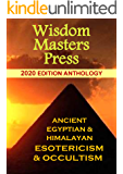 Ancient Himalayan & Egyptian Esotericism & Occultism: 2020 Edition Anthology from Wisdom Masters Press