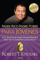 Padre rico, padre pobre para jóvenes: Del autor de Padre Rico Padre Pobre, el bestseller #1 de finanzas personales (Spanish Edition) Kindle Edition
