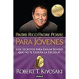 Padre rico, padre pobre para jóvenes: Del autor de Padre Rico Padre Pobre, el bestseller #1 de finanzas personales (Spanish E