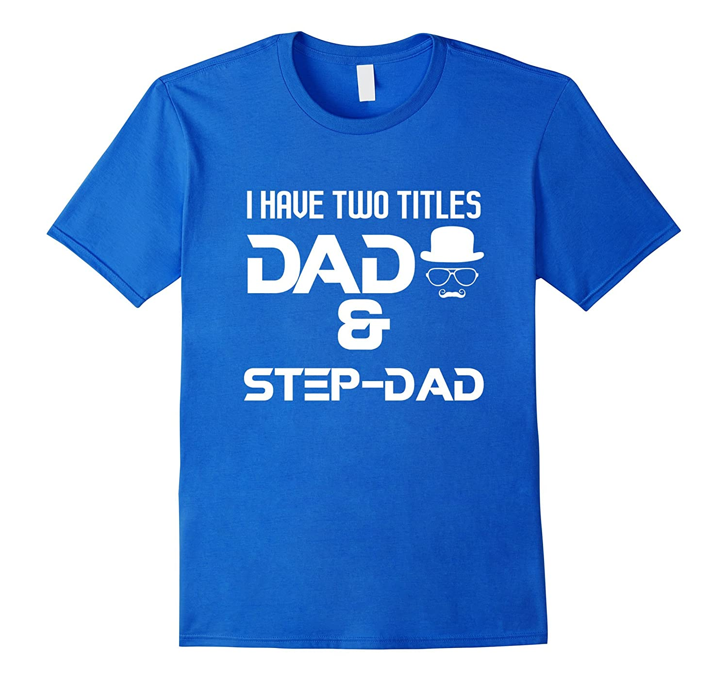 Funny I Have Two Titles Dad & Step Dad T-shirt