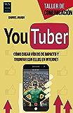 YouTuber: Cómo crear vídeos de impacto y triunfar con ellos en internet (Taller de Comunicación)