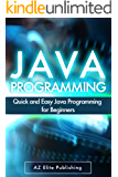JAVA: Quick and Easy JAVA Programming for Beginners (Java, java programming, java for dummies, java ee, java swing, java android, java mobile java apps)