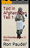 Tod in Afghanistan Teil 1: Die Fremdenlegion in Kabul (German Edition)