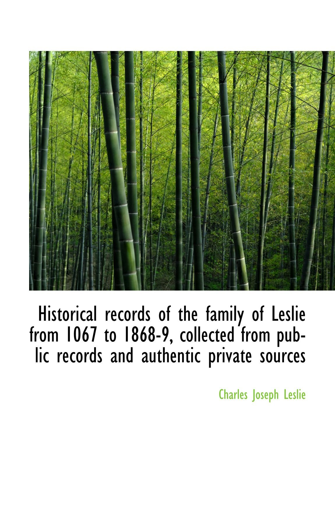 Read Online Historical records of the family of Leslie from 1067 to 1868-9, collected from public records and au ebook