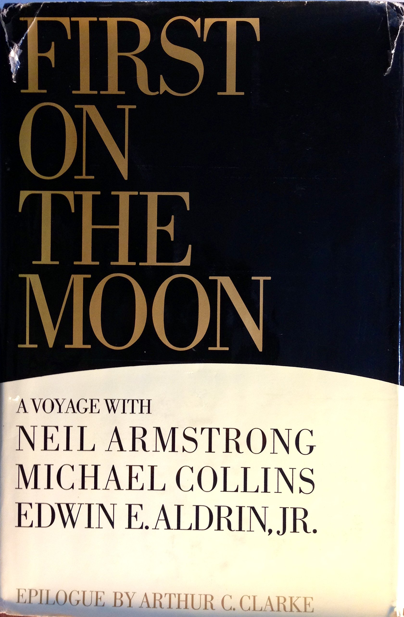 First on the Moon: A Voyage With Neil Armstrong, Michael Collins and Edwin  E. Aldrin, Jr.: Neil Armstrong, Michael Collins, Edwin E. Aldrin Jr., ...