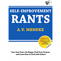 Self-Improvement Rants: Face Your Fears, Be Happy, Find Your Purpose  and Learn How to Deal with Failure (English Edition)