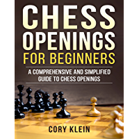 Chess Openings for Beginners: A Comprehensive and Simplified Guide to Chess Openings (English Edition)