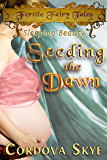 Seeding the Dawn: A Fertile Retelling of Sleeping Beauty (Fertile Fairy Tales Book 4)