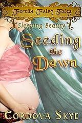 Seeding the Dawn: A Fertile Retelling of Sleeping Beauty (Fertile Fairy Tales Book 4) Kindle Edition