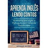 Aprenda Inglês Lendo Contos: 10 Histórias em Inglês e Português com Listas de Vocabulário