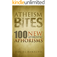 Atheism Bites: 100 New Atheistic Aphorisms