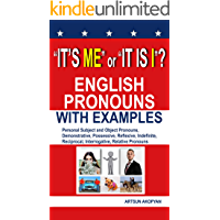 """It's me"" or ""It is I""? English Pronouns with Examples: Personal Subject and Object Pronouns, Demonstrative, Possessive, Reflexive, Indefinite, Reciprocal, ... Relative Pronouns (English Edition)"