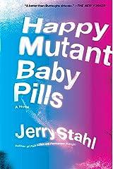Happy Mutant Baby Pills: A Novel Kindle Edition