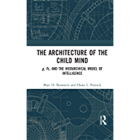 The Architecture of the Child Mind: g, Fs, and the Hierarchical Model of Intelligence (English Edition)