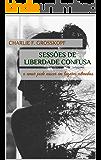 Sessões de Liberdade Confusa: o amor pode nascer em lugares estranhos (Duologia Psique Livro 1)