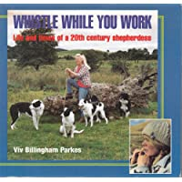 Whistle While You Work: Life and Times of a 20th Century Shepherdess