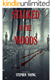 STALKED IN THE WOODS: True Stories.: Unexplained Vanishings & Mysterious Deaths; Creepy Mysteries of the Unexplained