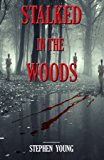 STALKED IN THE WOODS: True Stories of Unexplained Disappearances and Strange Encounters in the woods.