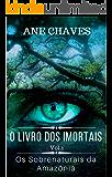 Os Sobrenaturais da Amazônia - O Livro dos Imortais - vol. 1
