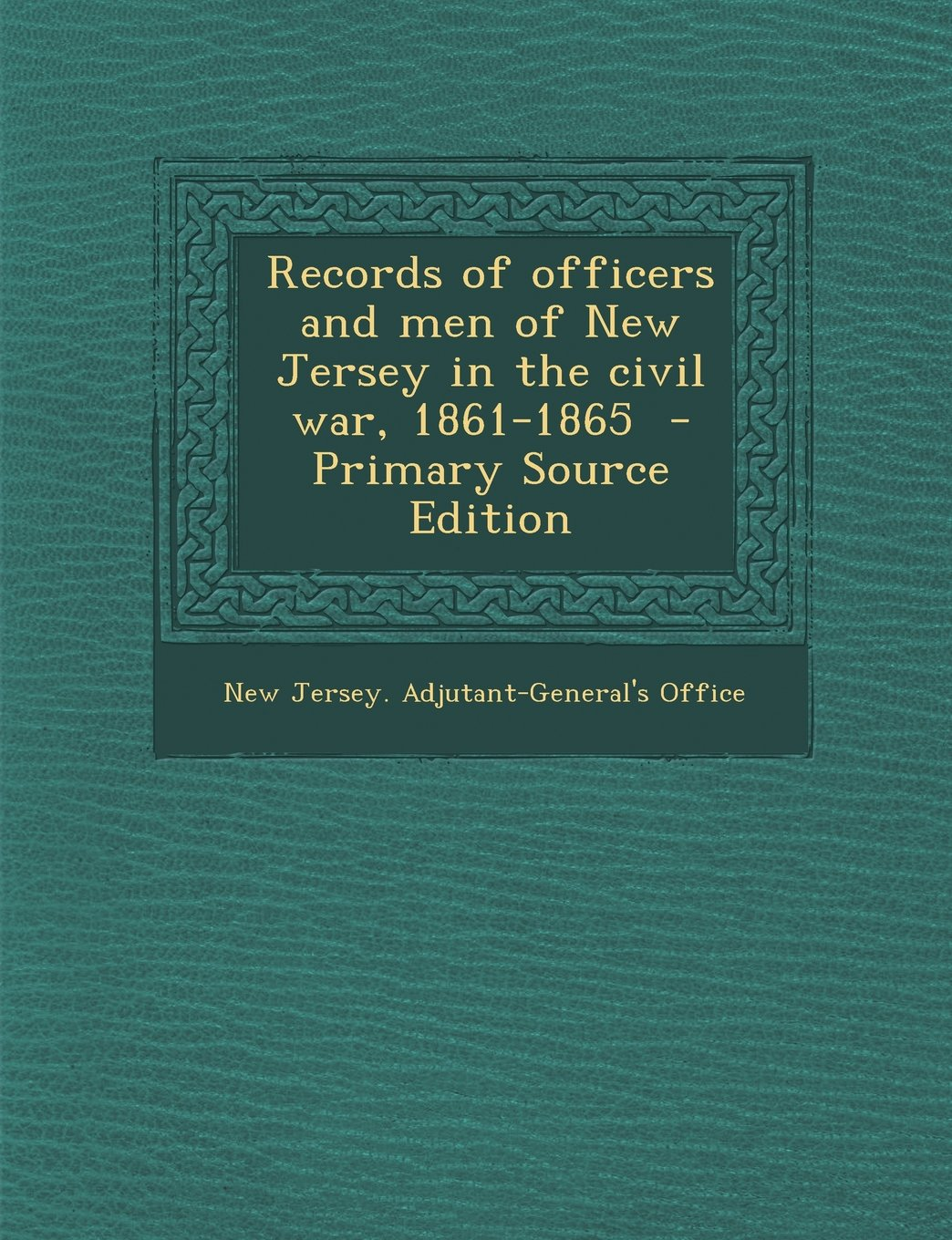 Records of officers and men of New Jersey in the civil war, 1861-1865 ebook