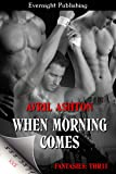 When Morning Comes (Fantasies: Thr33 Book 1)