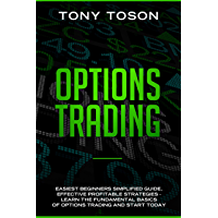 Options Trading: Easiest  Beginners Simplified Guide , Effective Profitable Strategies - Learn the Foundamental Basics of Options Trading and Start Today (English Edition)