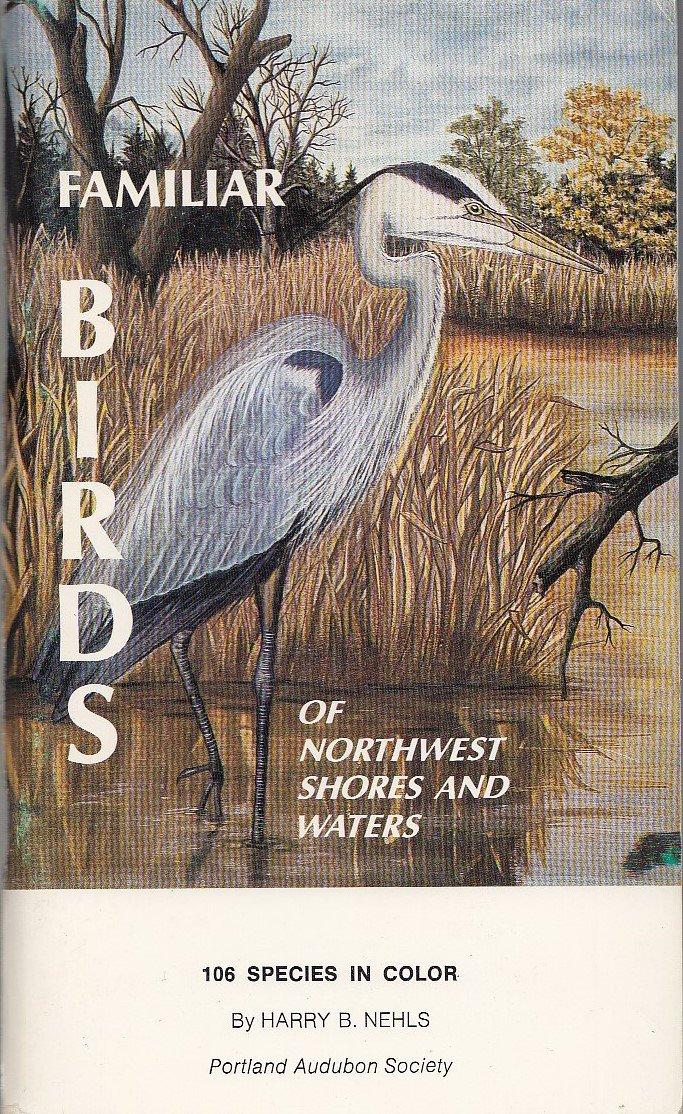 Familiar birds of Northwest shores and waters, covering birds found west of the Cascade Mountains in northern California, Oregon, Washington, and in southwestern British Columbia, Nehls, Harry B