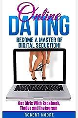 Online Dating: Online Dating Training - Become a Master of Digital Seduction! Get Girls with Facebook, Tinder & Instagram (Online Dating For Men, Online Dating Tips, Tinder, Facebook Dating) Kindle Edition