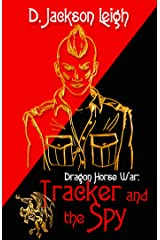 Tracker and the Spy: Dragon Horse War (Dragon Horse War Series Book 2) Kindle Edition