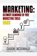 Marketing: Ultimate Almanac of Free Marketing Tools Apps Plugins Tutorials Videos Conferences Books Events Blogs News Sources and Every Other Resource ... Could Ever Need (2020 Updated Edition) Kindle Edition