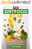 The Sirtfood Diet: Plan to Lose Weight Quickly in an Absolutely Healthy Way by Eating Delicious Meals High in Sirtuin Activators to Regulate Metabolism, Increase Muscle and Burn Fat