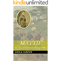 Mattie: The Story of an Australian Convict Child (Australian Colonial Triology by Sheila Hunter)