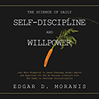 The Science of Daily Self-Discipline and Willpower: Your Mini Blueprint to Learn Everyday Atomic Habits and Exercises for The No Excuses Lifestyle with ... Overcome Procrastination (English Edition)
