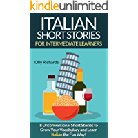 Italian Short Stories For Intermediate Learners: 8 Unconventional Short Stories to Grow Your Vocabulary and Learn Italian the Fun Way! (Italian Edition)