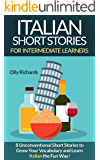Italian Short Stories For Intermediate Learners: 8 Unconventional Short Stories to Grow Your Vocabulary and Learn Italian the Fun Way!