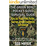The Green Beret Pocket-Sized Survival Guide: First Aid, Water, Food, Shelter, Scavenge, Specific Emergencies and Disasters