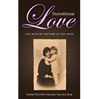 Unconditional Love: Life with my Mother in the 1930s (English Edition)