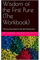 Wisdom of the First Pure (The Workbook): The Journey back to the 6th Dimension (God's First Pure Book 1) Kindle Edition