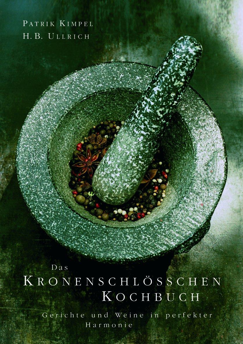 Das Kronenschlösschen Kochbuch: Speisen und Weine in perfekter Harmonie Gebundenes Buch – Februar 2008 Patrik Kimpel Hans B. Ullrich Peter Badenhop Peter Schulte