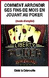 Comment arrondir ses fins de mois en jouant au poker: (mode d'emploi)