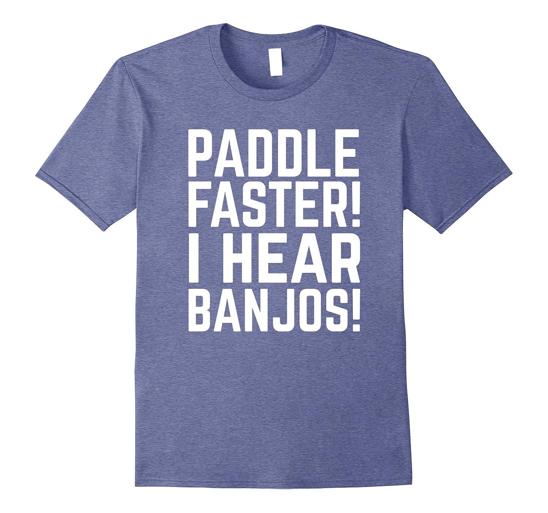 Paddle Faster I Hear Banjos Funny Shirt-CL