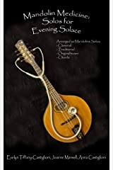 Mandolin Medicine: Solos for Evening Solace: A Collection of Tunes Arranged for Solo Mandolin Kindle Edition